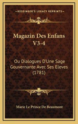 Magazin Des Enfans V3-4: Ou Dialogues D'Une Sage Gouvernante Avec Ses Eleves (1781)