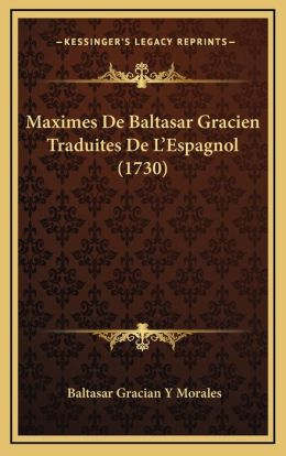 Maximes De Baltasar Gracien Traduites De L'Espagnol (1730)
