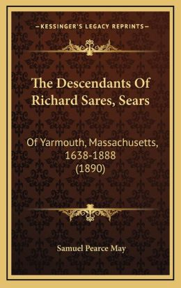 The Descendants Of Richard Sares, Sears: Of Yarmouth, Massachusetts, 1638-1888 (1890)