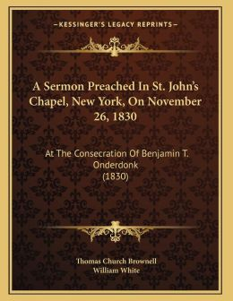 A Sermon Preached In St. John's Chapel, New York, On November 26, 1830