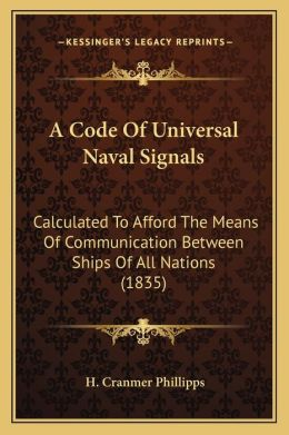 A Code Of Universal Naval Signals: Calculated To Afford The Means Of Communication Between Ships Of All Nations (1835)