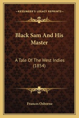 Black Sam and His Master: A Tale of the West Indies (1854)