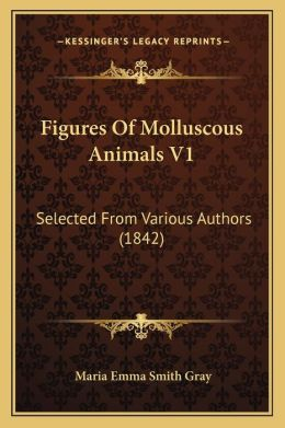 Figures Of Molluscous Animals V1: Selected From Various Authors (1842)