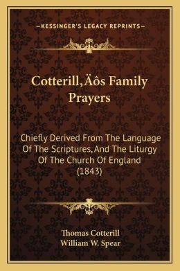 Cotterilla Acentsacentsa A-Acentsa Acentss Family Prayers: Chiefly Derived from the Language of the Scriptures, and the Liturgy of the Church of Engla