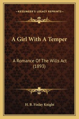 A Girl with a Temper: A Romance of the Wills ACT (1893)