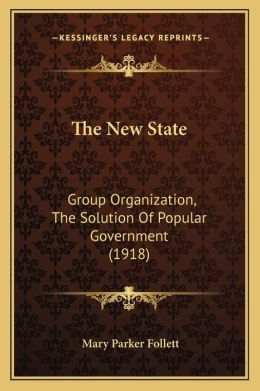 The New State: Group Organization, The Solution Of Popular Government (1918)