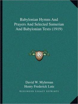 Babylonian Hymns And Prayers And Selected Sumerian And Babylonian Texts (1919)