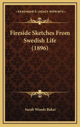 Fireside Sketches From Swedish Life (1896)