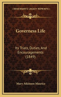 Governess Life: Its Trials, Duties, And Encouragements (1849)