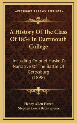 A History of the Class of 1854 in Dartmouth College: Including Colonel Haskella Acentsacentsa A-Acentsa Acentss Narrative of the Battle of Gettysbur