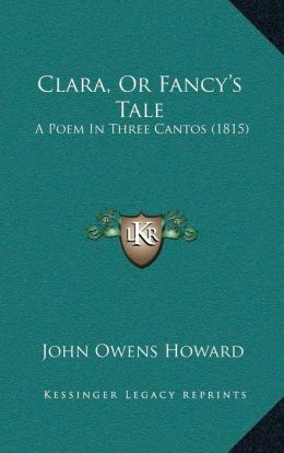 Clara, Or Fancy s Tale: A Poem In Three Cantos (1815)