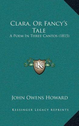 Clara, Or Fancy s Tale: A Poem In Three Cantos (1815)