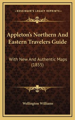 Appleton s Northern And Eastern Travelers Guide: With New And Authentic Maps (1855)