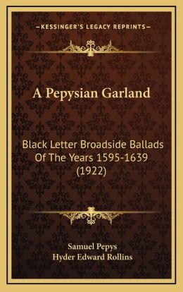 A Pepysian Garland: Black Letter Broadside Ballads Of The Years 1595-1639 (1922)