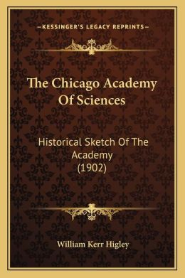 The Chicago Academy Of Sciences: Historical Sketch Of The Academy (1902)