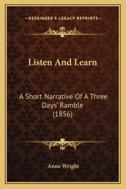 Listen and Learn: A Short Narrative of a Three Daysacentsa -A Cents Ramble (1856)