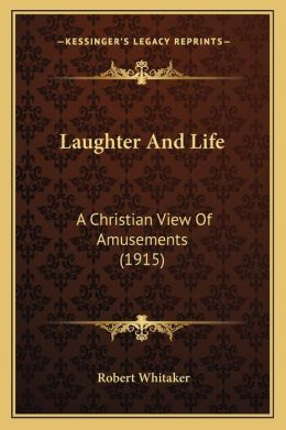 Laughter and Life: A Christian View of Amusements (1915)