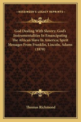 God Dealing With Slavery; God s Instrumentalities In Emancipating The African Slave In America; Spirit Messages From Franklin, Lincoln, Adams (1870)