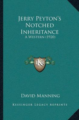 Jerry Peytonacentsa -A Centss Notched Inheritance: A Western (1920)