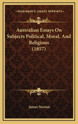 Australian Essays On Subjects Political, Moral, And Religious (1857)