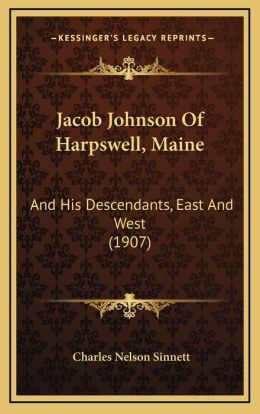 Jacob Johnson Of Harpswell, Maine: And His Descendants, East And West (1907)