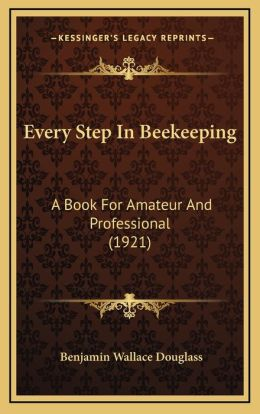 Every Step In Beekeeping: A Book For Amateur And Professional (1921)