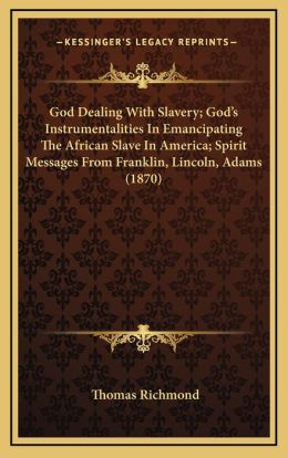 God Dealing with Slavery; God's Instrumentalities in Emancipating the African Slave in America; Spirit Messages from Franklin, Lincoln, Adams (1870)