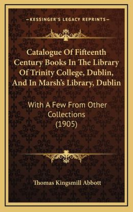 Catalogue of Fifteenth Century Books in the Library of Trinity College, Dublin, and in Marsh's Library, Dublin: With a Few from Other Collections (190