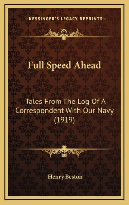 Full Speed Ahead: Tales From The Log Of A Correspondent With Our Navy (1919)