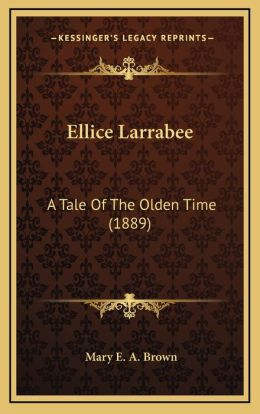 Ellice Larrabee: A Tale of the Olden Time (1889)