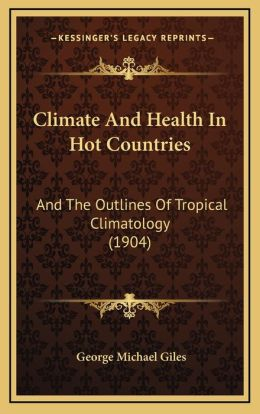 Climate And Health In Hot Countries: And The Outlines Of Tropical Climatology (1904)