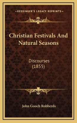 Christian Festivals And Natural Seasons: Discourses (1855)