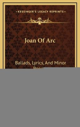 Joan Of Arc: Ballads, Lyrics, And Minor Poems (1866)
