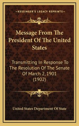 Message from the President of the United States: Transmitting in Response to the Resolution of the Senate of March 2, 1901 (1902)