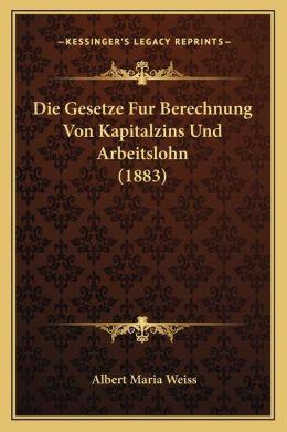 Die Gesetze Fur Berechnung Von Kapitalzins Und Arbeitslohn (1883)