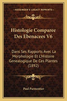 Histologie Comparee Des Ebenacees V6: Dans Ses Rapports Avec La Morphologie Et L'Histoire Genealogique de Ces Plantes (1892)