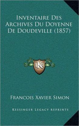 Inventaire Des Archives Du Doyenne de Doudeville (1857)