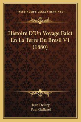Histoire D'Un Voyage Faict En La Terre Du Bresil V1 (1880)