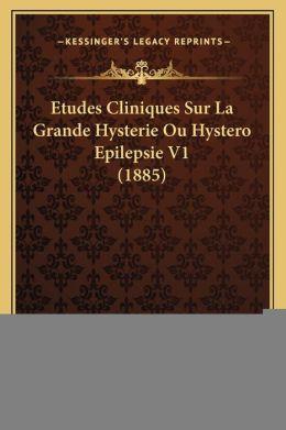 Etudes Cliniques Sur La Grande Hysterie Ou Hystero Epilepsie V1 (1885)