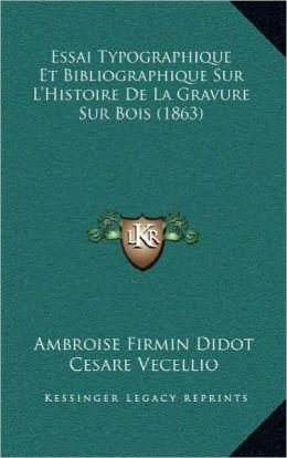 Essai Typographique Et Bibliographique Sur L'Histoire de La Gravure Sur Bois (1863)