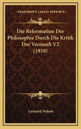 Die Reformation Der Philosophie Durch Die Kritik Der Vernunft V2 (1918)