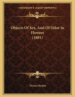 Objects Of Sex, And Of Odor In Flowers (1881)