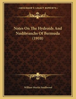 Notes On The Hydroids And Nudibranchs Of Bermuda (1910)