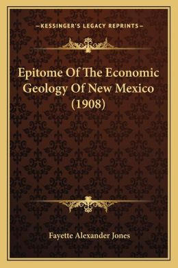 Epitome Of The Economic Geology Of New Mexico (1908)