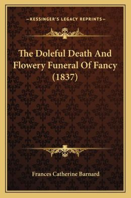 The Doleful Death And Flowery Funeral Of Fancy (1837)