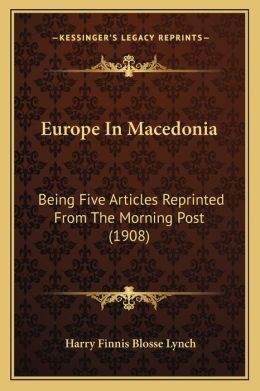 Europe In Macedonia: Being Five Articles Reprinted From The Morning Post (1908)