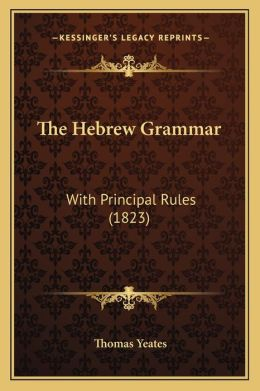 The Hebrew Grammar: With Principal Rules (1823)