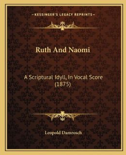 Ruth And Naomi: A Scriptural Idyll, In Vocal Score (1875)