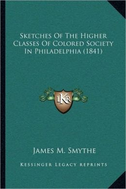 Sketches of the Higher Classes of Colored Society in Philadelphia (1841)