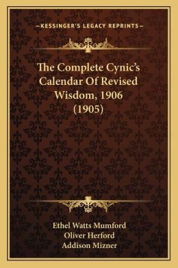 The Complete Cynic's Calendar of Revised Wisdom, 1906 (1905)